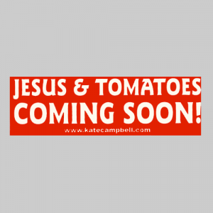 Kate Campbell - Jesus & Tomatoes Coming Soon! Bumpersticker
